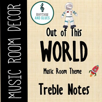 Out of This WORLD Music Room Theme - Treble Notes, Rhythm and Glues