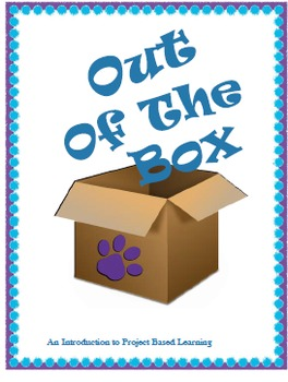 Out of the Box: An Introduction to Project Based Learning