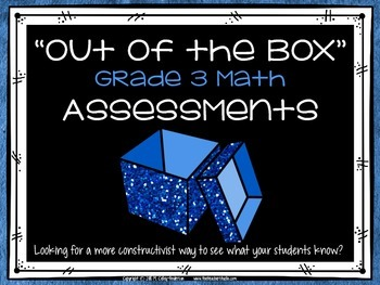 """Out of the Box"" Constructivist Math Assessments for Grade 3 CCSS Compatible"