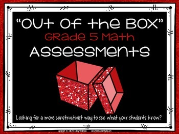 """""""Out of the Box"""" Constructivist Math Assessments for Grade 5 CCSS Compatible"""