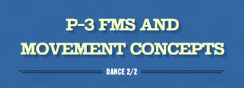 Outcome 3: P-3 fundamental movement skills and movement concepts within dance.