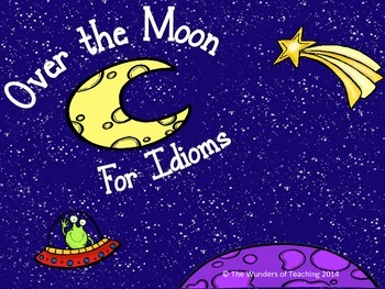 Over the Moon for Idioms: Anchor chart, illustrating idioms, I have who has