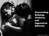 Overcoming Bullying, Violence, and Aggressive Behavior