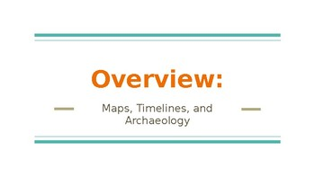 Overiew: Maps, Timelines, and Archaeology