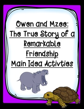 Owen and Mzee The True Story of a Remarkable Friendship Main Idea Activities