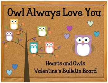 Owl Always Love You Valentine's Day Bulletin Board idea set.  Owls. Hearts