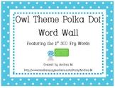 Owl Theme Polka Dot Word Wall Set - First 300 Fry Words