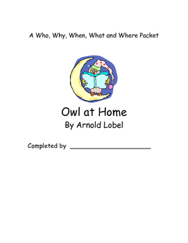 Owl at Home Arnold Lobel 5Ws Question Packets