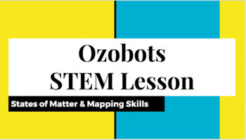 Ozobots STEM Lesson with States of Matter & Mapping