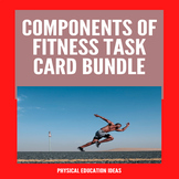 P.E. Components of Fitness Task Card Bundle