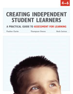 Creating Independent Student Learners, 4-6: A Practical Guide to Assessment for Learning