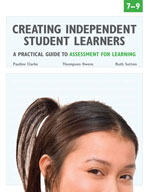 Creating Independent Student Learners, 7-9: A Practical Guide to Assessment for Learning