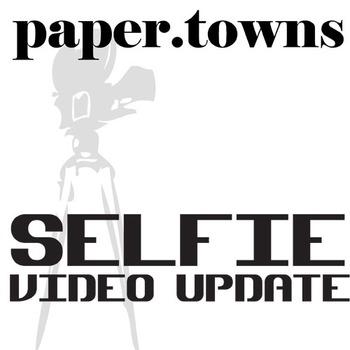 PAPER TOWNS Selfie Video Update Activity