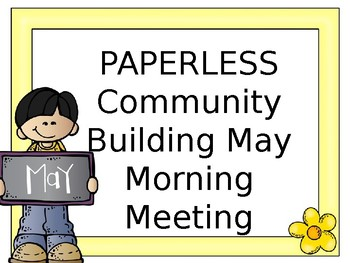 EDITABLE PAPERLESS May Community Building Morning Meetings
