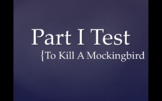 PART I TEST (Chapters 1-11) -  EDITABLE Quiz / Exam for To Kill A Mockingbird