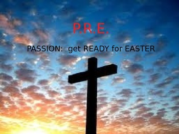 PASSION: gettting READY for EASTER (P.R.E.), Power Points