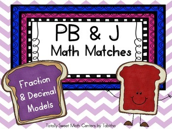PB&J Math Matches- Equivalent Fraction and Decimal Models