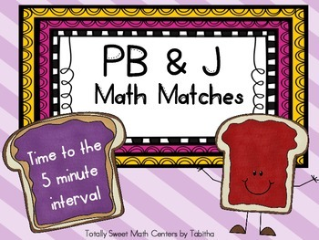 PB&J Math Matches- Telling Time to the 5 minute interval