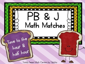 PB&J Math Matches- Telling Time to the hour and Half Hour