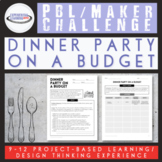 PBL Maker Challenge: Dinner Party on a Budget Project for