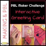 PBL Maker Challenge: Interactive Greeting Card