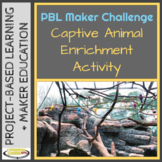 PBL Maker Challenge: Make a Captive Animal Enrichment Activity