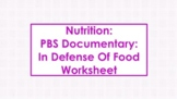 PBS Documentary: In Defense Of Food Worksheet