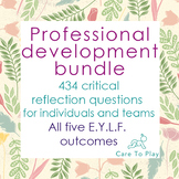 PD Bundle: 434 Critical Reflection Q's on E.Y.L.F. 5 Learning Outcomes