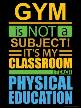 PE Advocacy Poster: GYM is not a Subject...I Teach PE