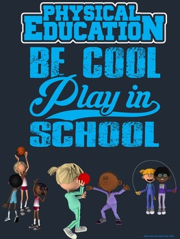 PE Advocacy Poster: Physical Education- Be Cool…Play in School