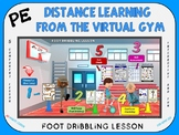 PE Distance Learning from the Virtual Gym- Foot Dribbling Lesson