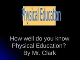 "Physical Education ""How well do you know Physical Educatio"