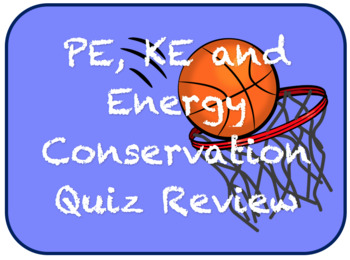 PE, KE and Energy Conservation Quiz Review