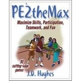 PE2theMax - Maximize Skills, Participation, Teamwork and Fun for PE (Hard Copy)