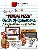 PEMDAS PIZZA- ORDER OF OPERATIONS- GOOGLE PRESENTATION