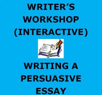 PERSUASIVE WRITING:  Writer's Workshop Interactive Unit