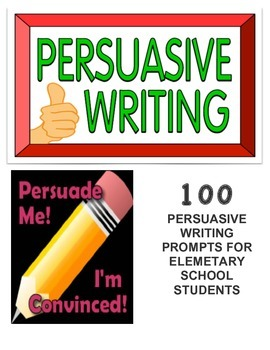 PERSUASIVE WRITING PROMPTS FOR ELEMENTARY SCHOOL STUDENTS (100 PROMPTS!)
