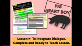 PIG HEART BOY - Grade 5/6 - LESSON 7 - TO INTEGRATE DIALOG