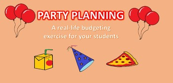 PLANNING FOR THE PARTY: A real life budgeting exercise for your students