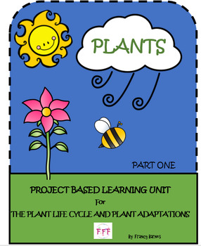 PLANTS- THE LIFE CYCLE- PART 1 TO A PROJECT BASED LEARNING UNIT