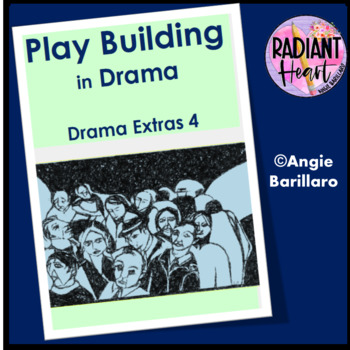Drama Extras 4:  Play Building in the Drama Classroom