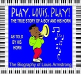 PLAY, LOUIS, PLAY!  The Biography of Louis Armstrong as Told by His Horn!