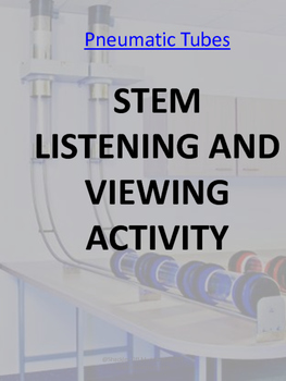 PNEUMATIC TUBES : STEM LISTENING AND VIEWING ACTIVITY