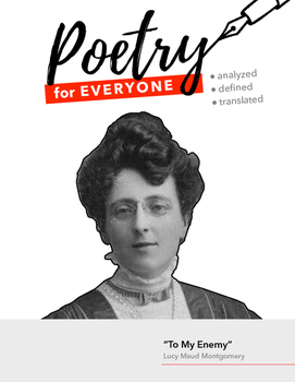 """POETRY FOR EVERYONE Study Guide- Lucy Maud Montgomery- """"To My Enemy"""""""
