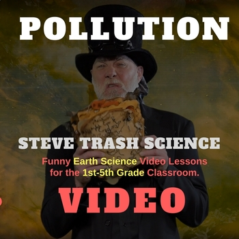 POLLUTION - Steve Trash Science - Video and Review Questions - Grades 1-5
