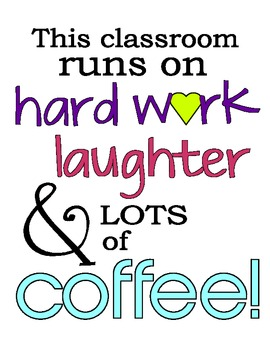 POSTER: This classroom runs on hard work, laughter, & lots of coffee