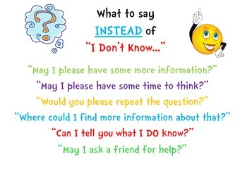 "POSTER: What to say INSTEAD of ""I don't know.."""