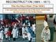 POWERPOINT - Reconstruction (Amendments, Politics, People)