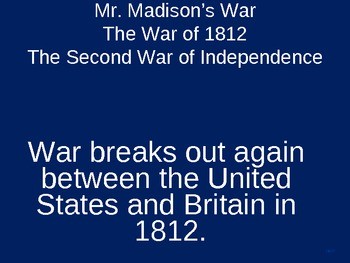 POWERPOINT- War of 1812, James Madison