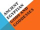 PPT presentation about ancient Egyptian Gods and Goddesses